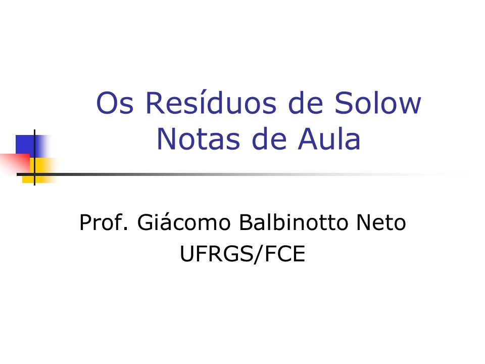 Os Resíduos de Solow Notas de Aula Prof. Giácomo Balbinotto Neto UFRGS/FCE