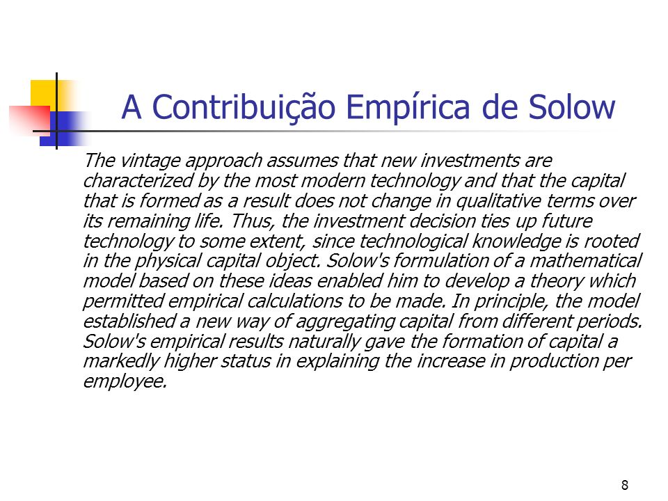 8 A Contribuição Empírica de Solow The vintage approach assumes that new investments are characterized by the most modern technology and that the capi