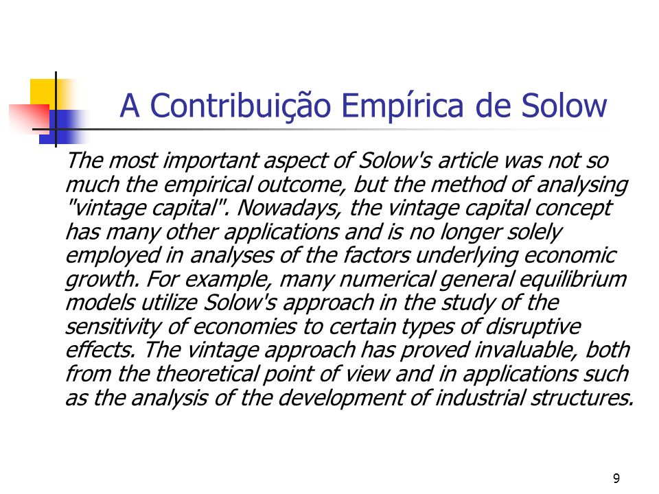 9 A Contribuição Empírica de Solow The most important aspect of Solow's article was not so much the empirical outcome, but the method of analysing