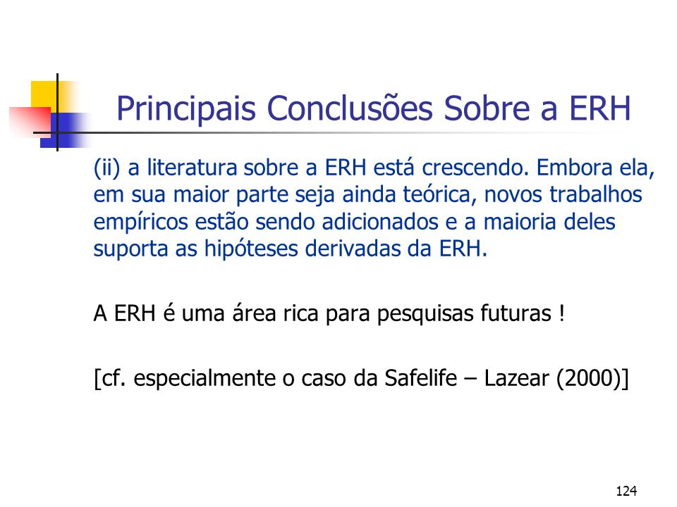 124 Principais Conclusões Sobre a ERH (ii) a literatura sobre a ERH está crescendo. Embora ela, em sua maior parte seja ainda teórica, novos trabalhos