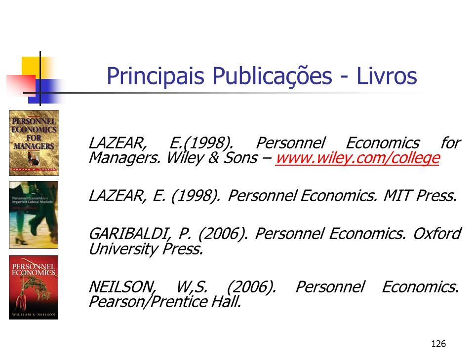 126 Principais Publicações - Livros LAZEAR, E.(1998). Personnel Economics for Managers. Wiley & Sons – www.wiley.com/collegewww.wiley.com/college LAZE