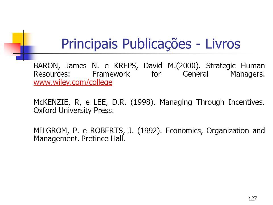 127 Principais Publicações - Livros BARON, James N. e KREPS, David M.(2000). Strategic Human Resources: Framework for General Managers. www.wiley.com/