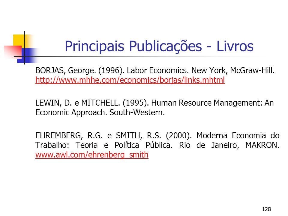 128 Principais Publicações - Livros BORJAS, George. (1996). Labor Economics. New York, McGraw-Hill. http://www.mhhe.com/economics/borjas/links.mhtml h