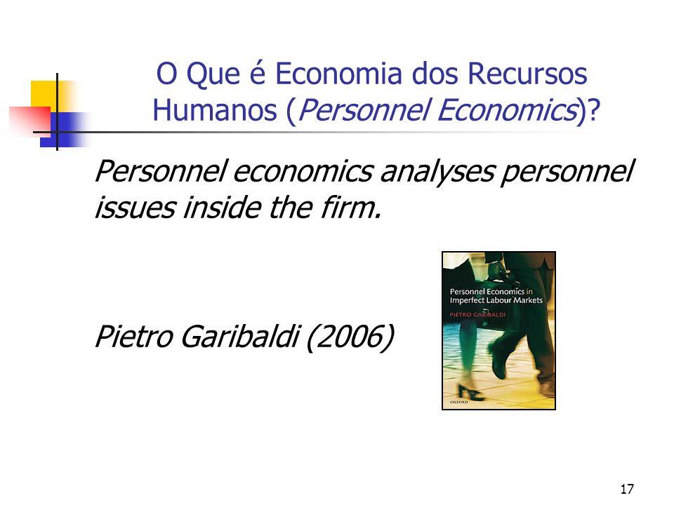 17 O Que é Economia dos Recursos Humanos (Personnel Economics)? Personnel economics analyses personnel issues inside the firm. Pietro Garibaldi (2006)
