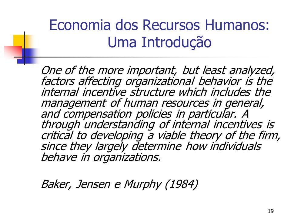 19 Economia dos Recursos Humanos: Uma Introdução One of the more important, but least analyzed, factors affecting organizational behavior is the inter