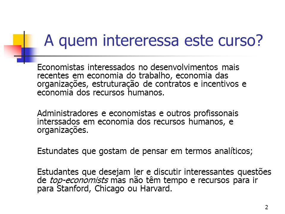 2 A quem intereressa este curso? Economistas interessados no desenvolvimentos mais recentes em economia do trabalho, economia das organizações, estrut