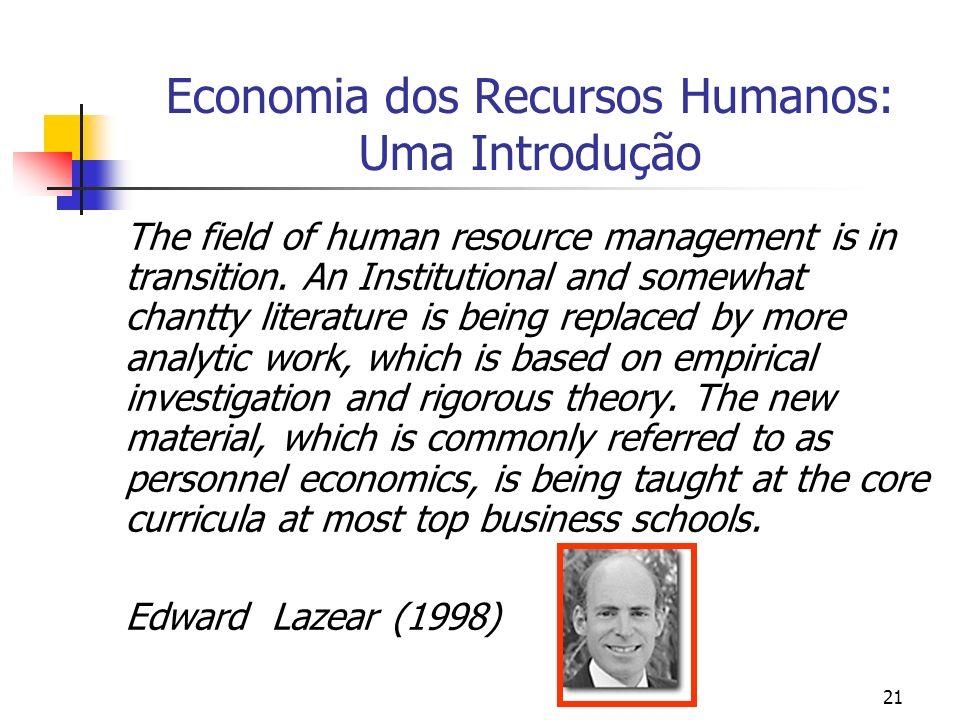 21 Economia dos Recursos Humanos: Uma Introdução The field of human resource management is in transition.