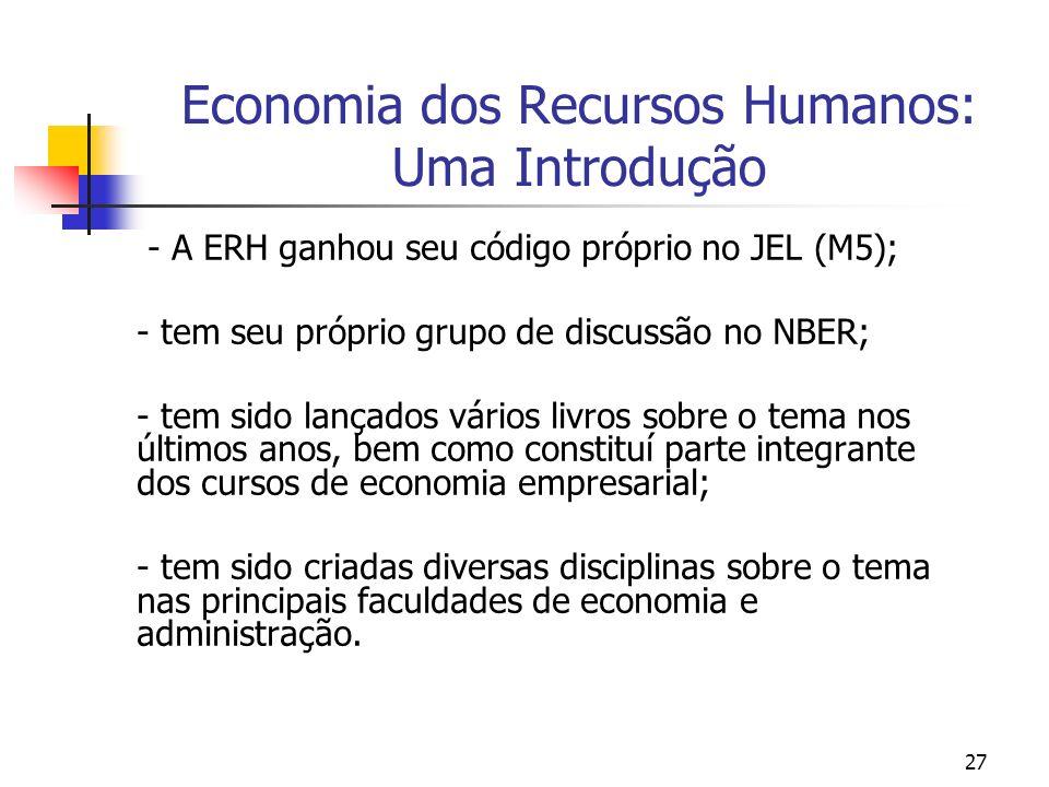 27 Economia dos Recursos Humanos: Uma Introdução - A ERH ganhou seu código próprio no JEL (M5); - tem seu próprio grupo de discussão no NBER; - tem si