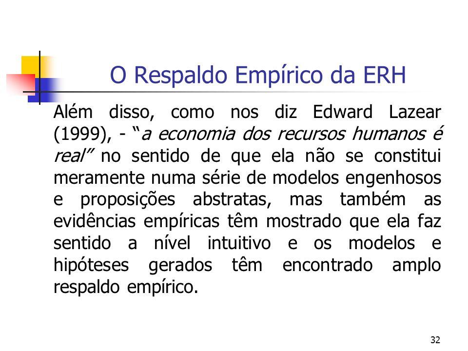 32 O Respaldo Empírico da ERH Além disso, como nos diz Edward Lazear (1999), - a economia dos recursos humanos é real no sentido de que ela não se con