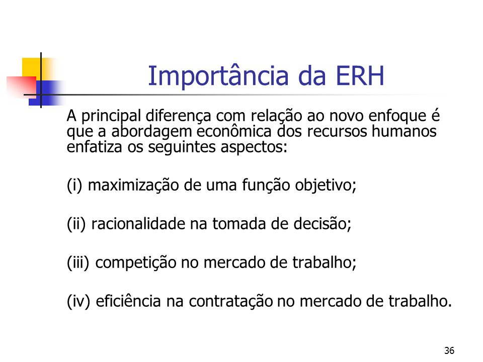 36 Importância da ERH A principal diferença com relação ao novo enfoque é que a abordagem econômica dos recursos humanos enfatiza os seguintes aspecto