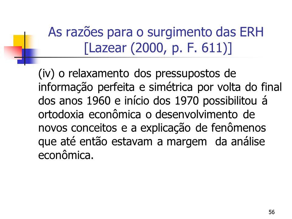 56 As razões para o surgimento das ERH [Lazear (2000, p. F. 611)] (iv) o relaxamento dos pressupostos de informação perfeita e simétrica por volta do