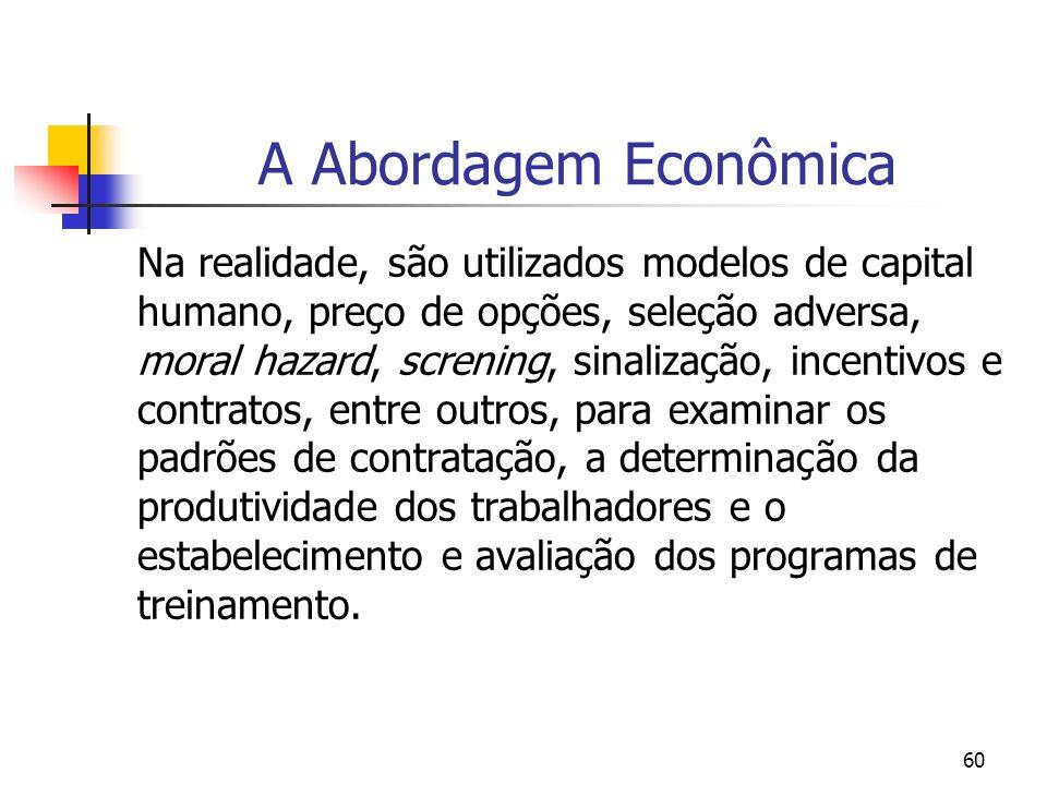 60 A Abordagem Econômica Na realidade, são utilizados modelos de capital humano, preço de opções, seleção adversa, moral hazard, screning, sinalização