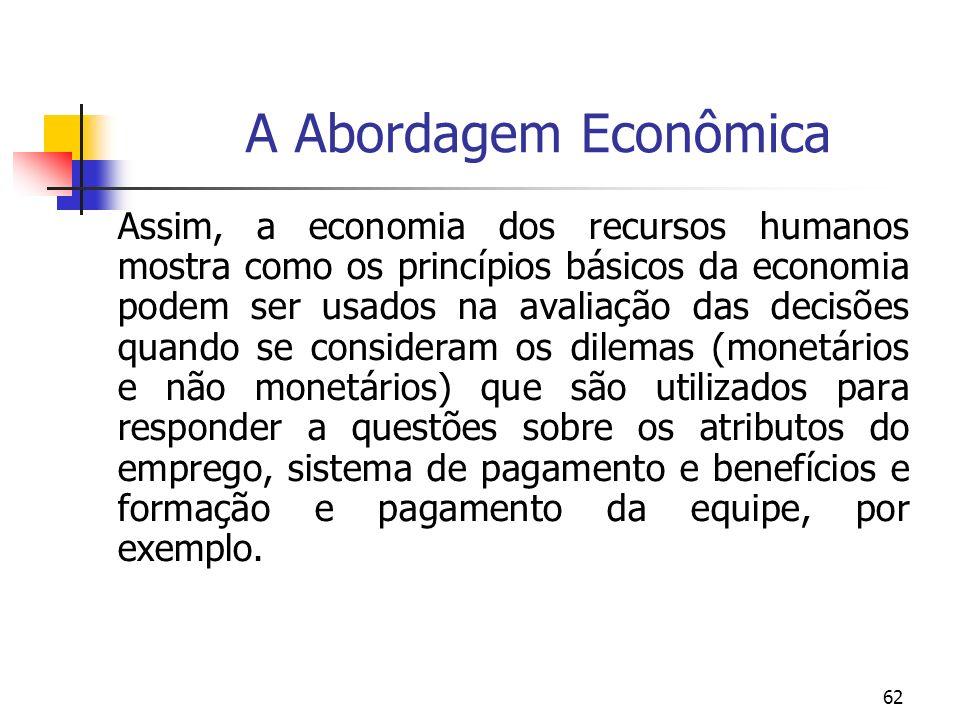 62 A Abordagem Econômica Assim, a economia dos recursos humanos mostra como os princípios básicos da economia podem ser usados na avaliação das decisõ