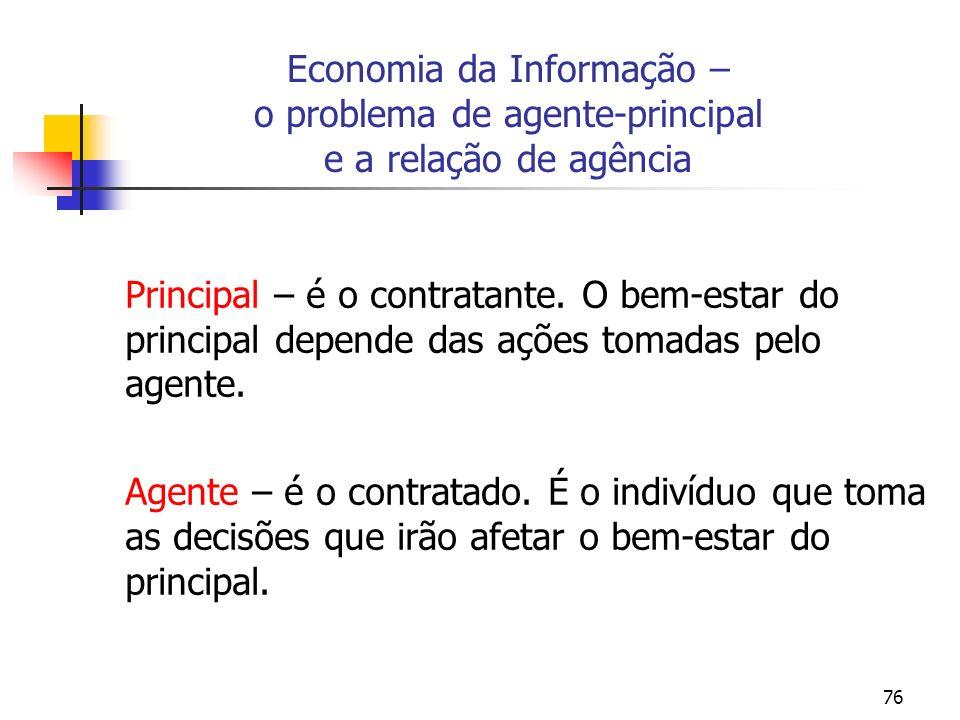 76 Economia da Informação – o problema de agente-principal e a relação de agência Principal – é o contratante. O bem-estar do principal depende das aç
