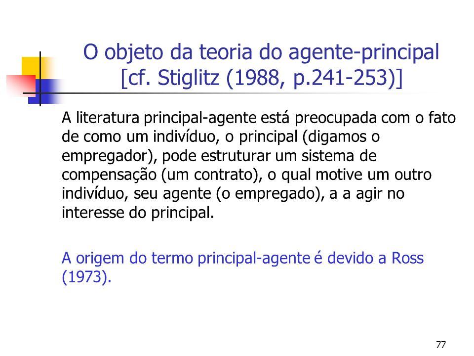 77 O objeto da teoria do agente-principal [cf. Stiglitz (1988, p.241-253)] A literatura principal-agente está preocupada com o fato de como um indivíd