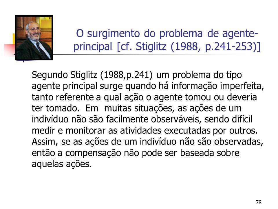 78 O surgimento do problema de agente- principal [cf. Stiglitz (1988, p.241-253)] Segundo Stiglitz (1988,p.241) um problema do tipo agente principal s