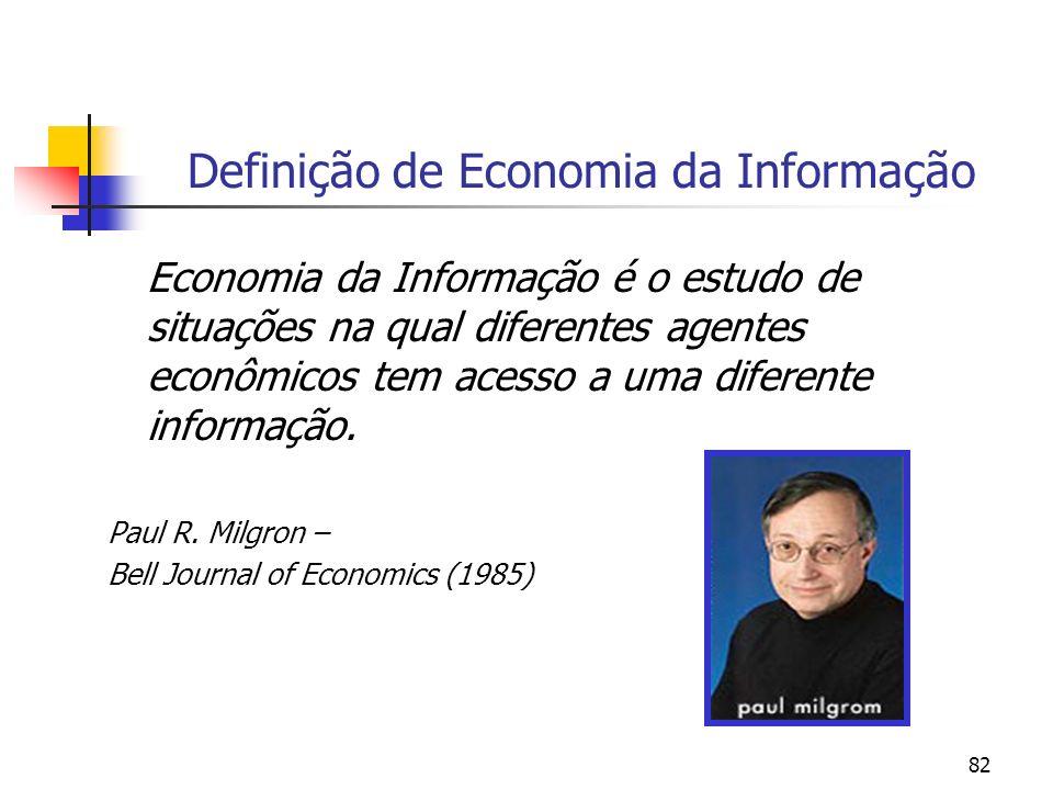 82 Definição de Economia da Informação Economia da Informação é o estudo de situações na qual diferentes agentes econômicos tem acesso a uma diferente