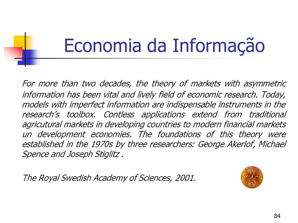 84 Economia da Informação For more than two decades, the theory of markets with asymmetric information has been vital and lively field of economic res