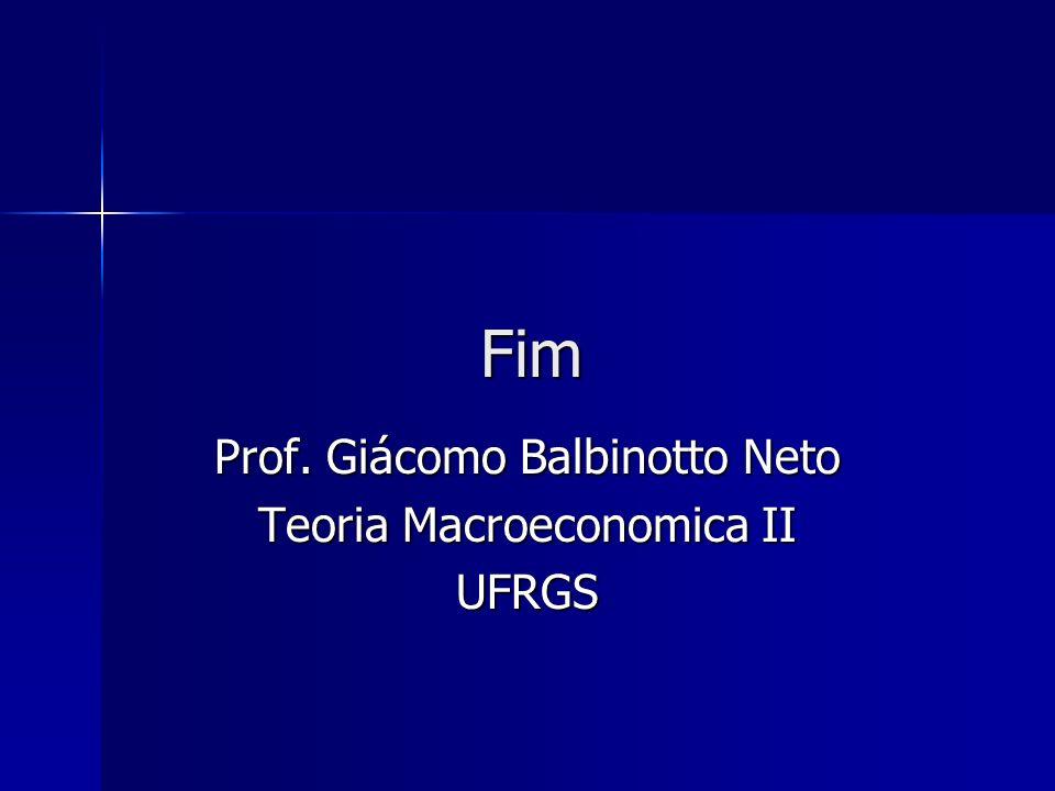 Fim Prof. Giácomo Balbinotto Neto Teoria Macroeconomica II UFRGS