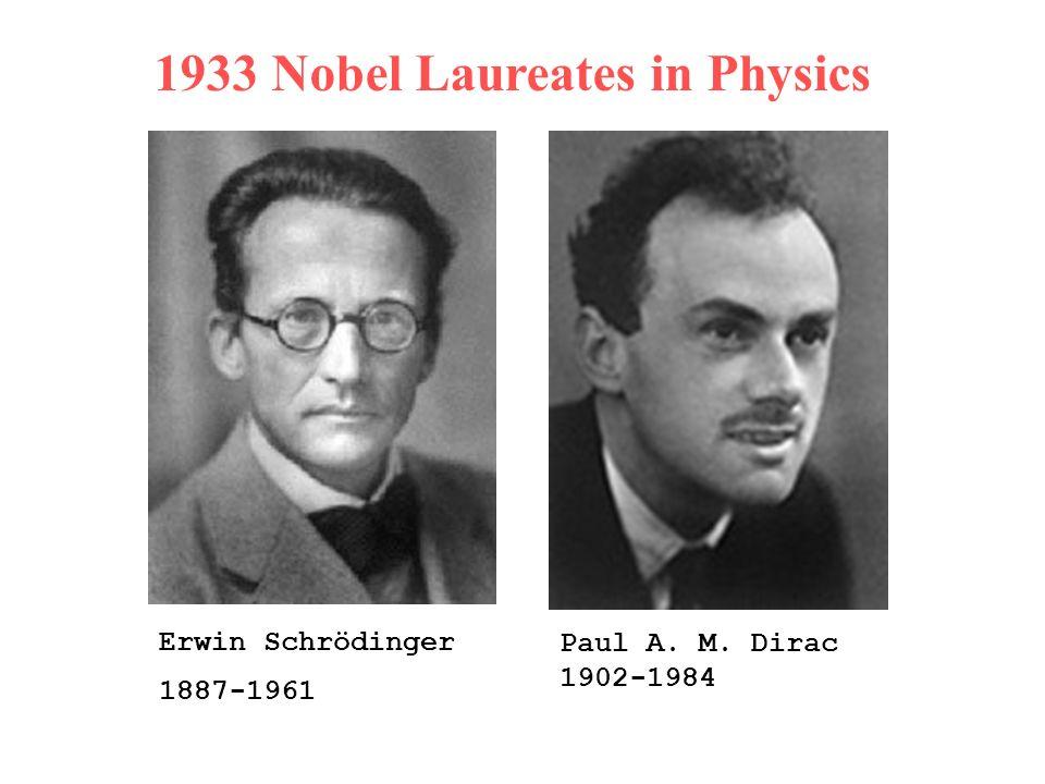 1933 Nobel Laureates in Physics Erwin Schrödinger 1887-1961 Paul A. M. Dirac 1902-1984