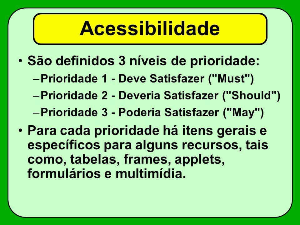 Acessibilidade São definidos 3 níveis de prioridade: –Prioridade 1 - Deve Satisfazer (