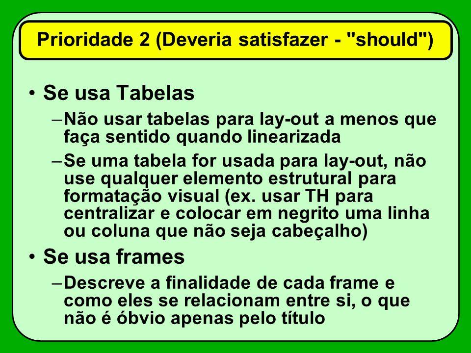 Se usa Tabelas –Não usar tabelas para lay-out a menos que faça sentido quando linearizada –Se uma tabela for usada para lay-out, não use qualquer elemento estrutural para formatação visual (ex.