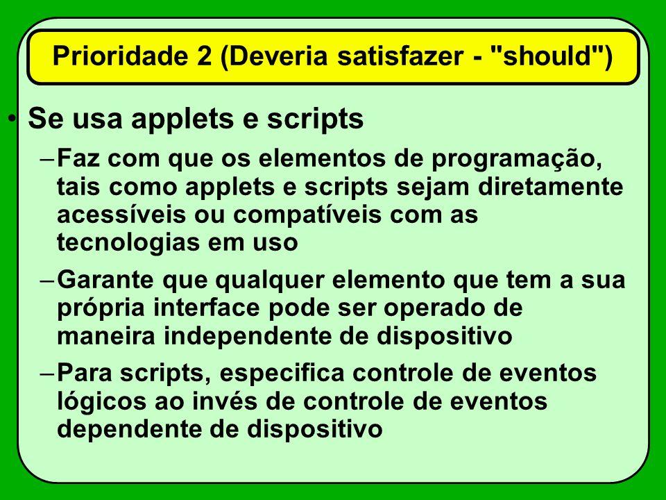 Se usa applets e scripts –Faz com que os elementos de programação, tais como applets e scripts sejam diretamente acessíveis ou compatíveis com as tecn