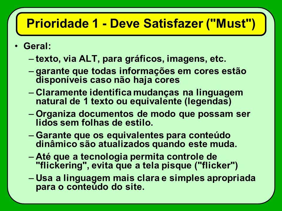 Prioridade 1 - Deve Satisfazer ( Must ) Geral: –texto, via ALT, para gráficos, imagens, etc.