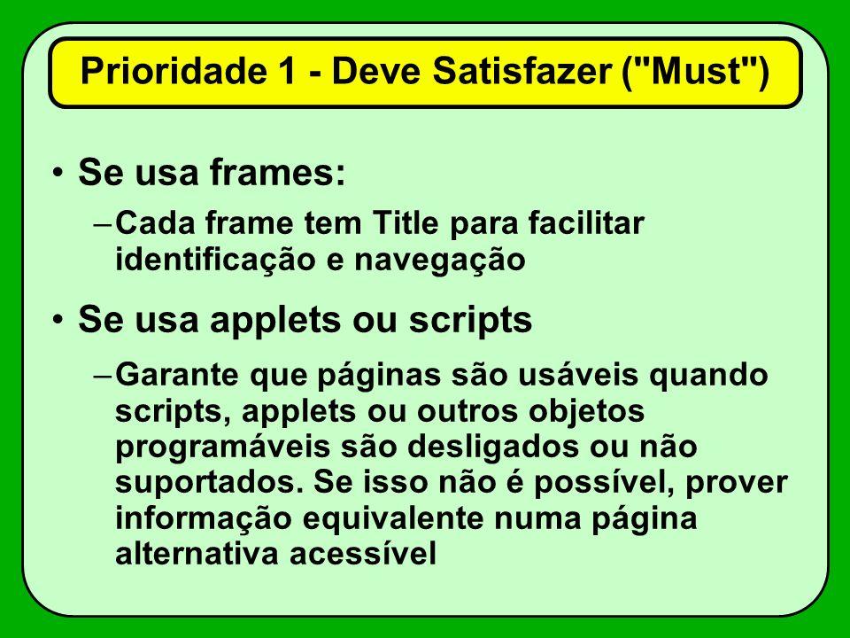 Se usa frames: –Cada frame tem Title para facilitar identificação e navegação Se usa applets ou scripts –Garante que páginas são usáveis quando scripts, applets ou outros objetos programáveis são desligados ou não suportados.