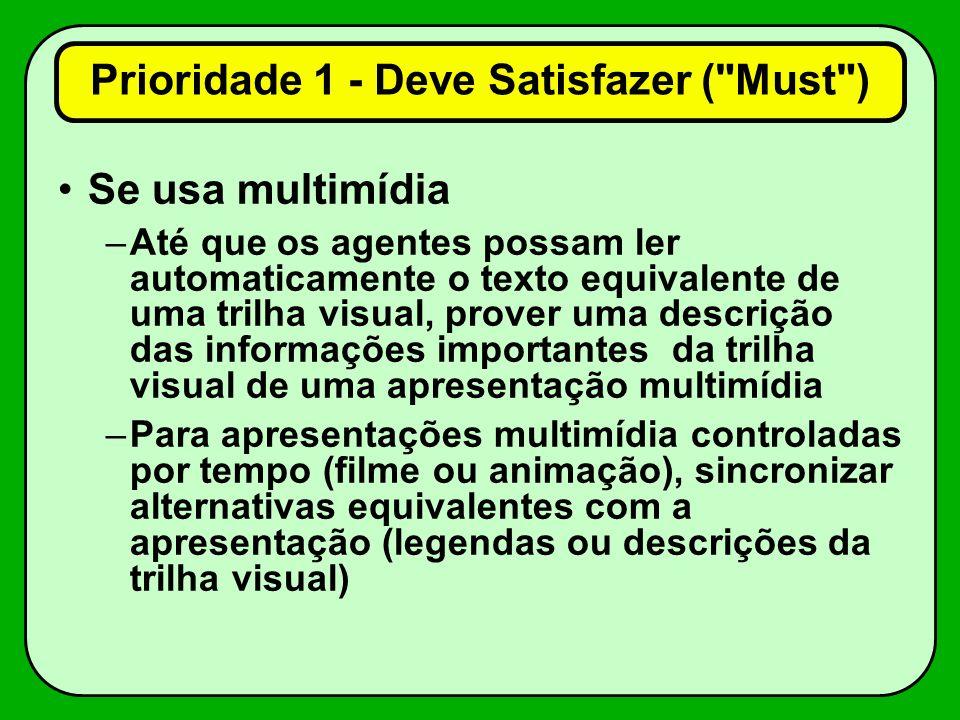 Se usa multimídia –Até que os agentes possam ler automaticamente o texto equivalente de uma trilha visual, prover uma descrição das informações import