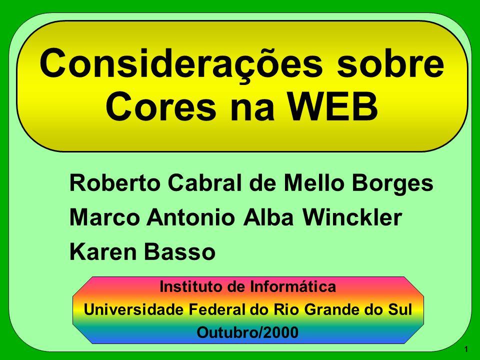 1 Considerações sobre Cores na WEB Roberto Cabral de Mello Borges Marco Antonio Alba Winckler Karen Basso Instituto de Informática Universidade Federa