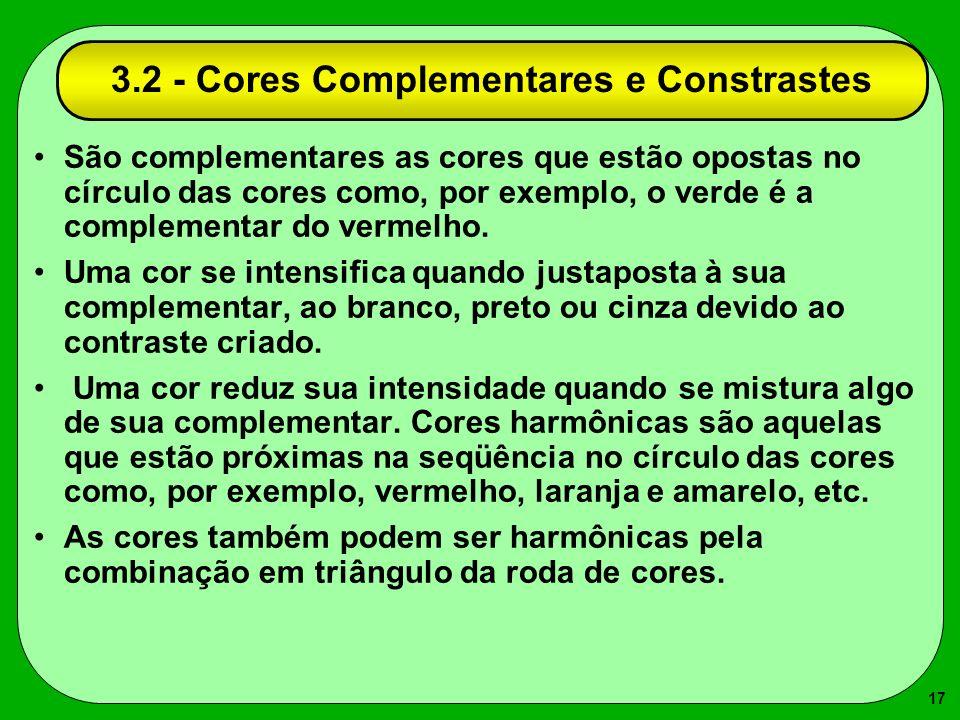 17 3.2 - Cores Complementares e Constrastes São complementares as cores que estão opostas no círculo das cores como, por exemplo, o verde é a compleme