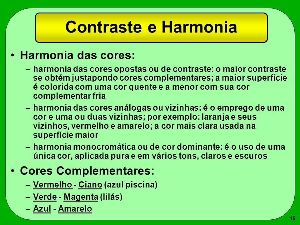 19 Contraste e Harmonia Harmonia das cores: –harmonia das cores opostas ou de contraste: o maior contraste se obtém justapondo cores complementares; a