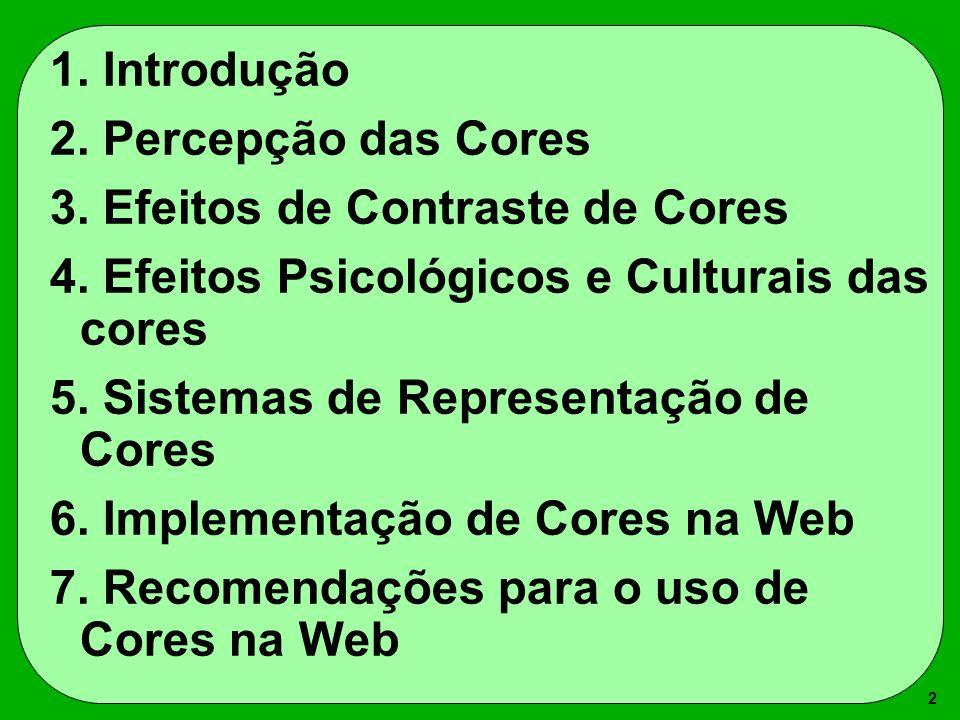 2 1. Introdução 2. Percepção das Cores 3. Efeitos de Contraste de Cores 4. Efeitos Psicológicos e Culturais das cores 5. Sistemas de Representação de