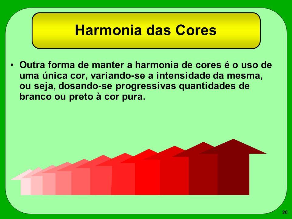 20 Harmonia das Cores Outra forma de manter a harmonia de cores é o uso de uma única cor, variando-se a intensidade da mesma, ou seja, dosando-se prog