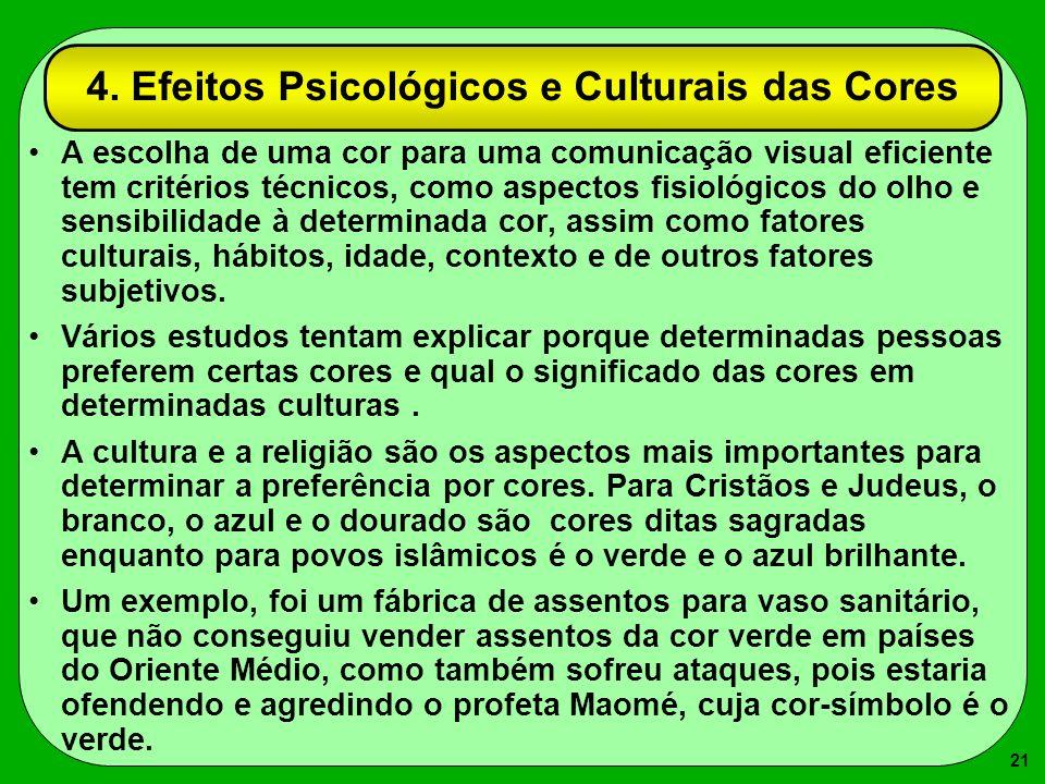 21 4. Efeitos Psicológicos e Culturais das Cores A escolha de uma cor para uma comunicação visual eficiente tem critérios técnicos, como aspectos fisi