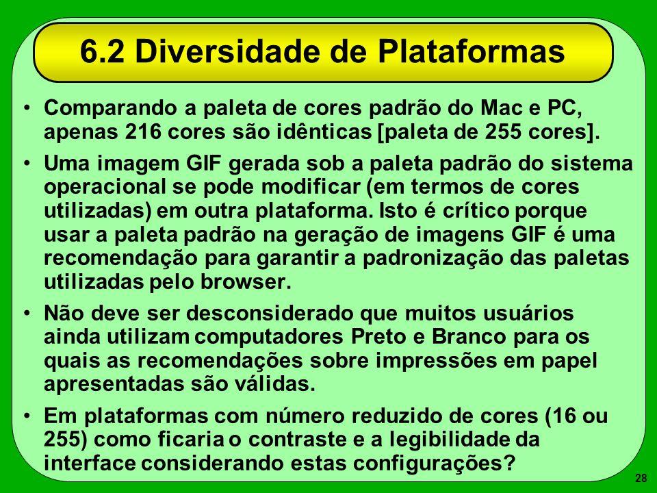 28 6.2 Diversidade de Plataformas Comparando a paleta de cores padrão do Mac e PC, apenas 216 cores são idênticas [paleta de 255 cores]. Uma imagem GI