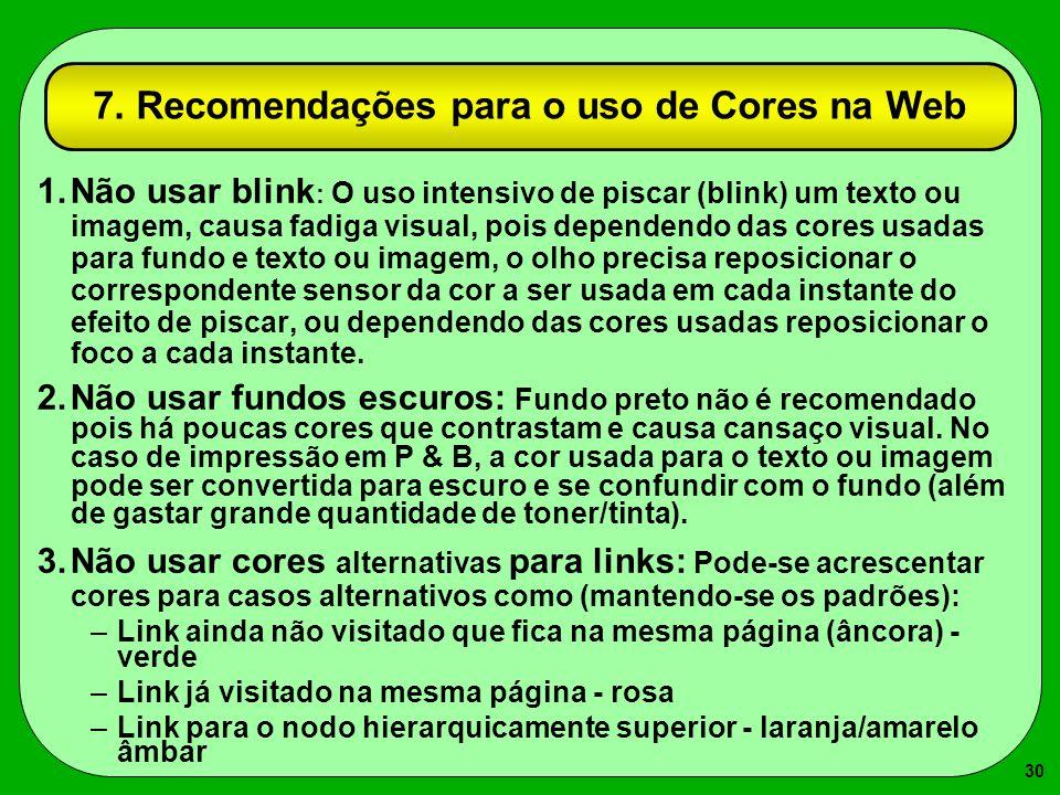 30 7. Recomendações para o uso de Cores na Web 1.Não usar blink : O uso intensivo de piscar (blink) um texto ou imagem, causa fadiga visual, pois depe