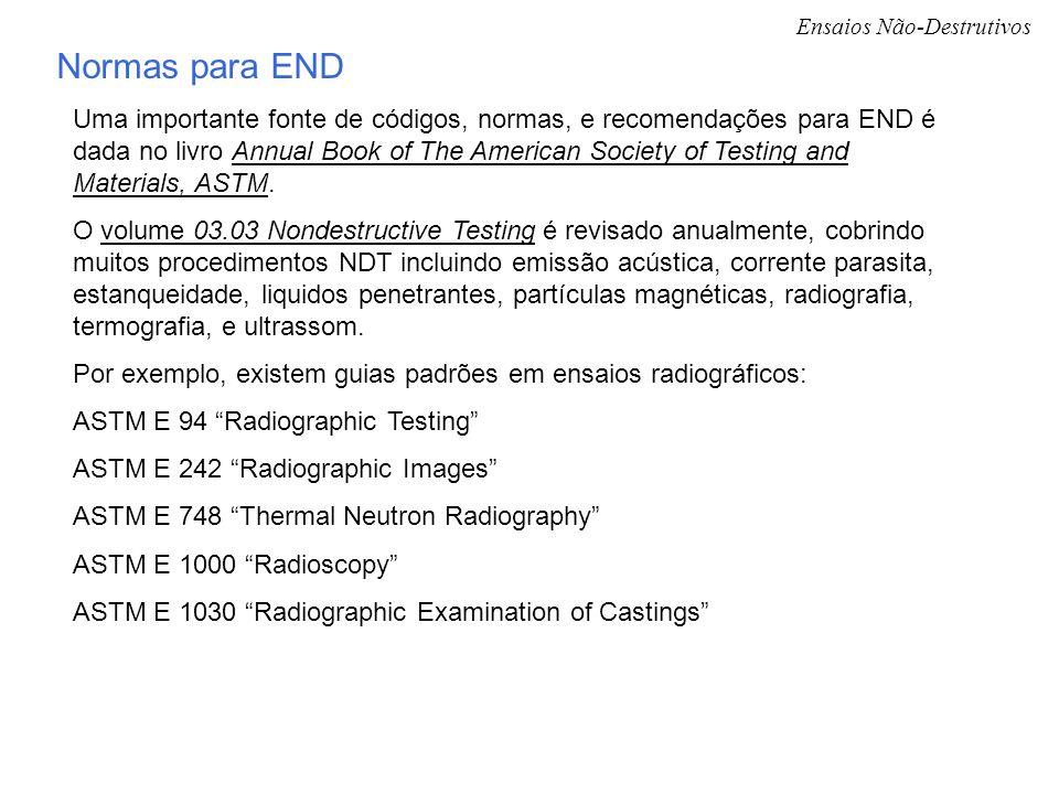 Ensaios Não-Destrutivos Normas para END Uma importante fonte de códigos, normas, e recomendações para END é dada no livro Annual Book of The American
