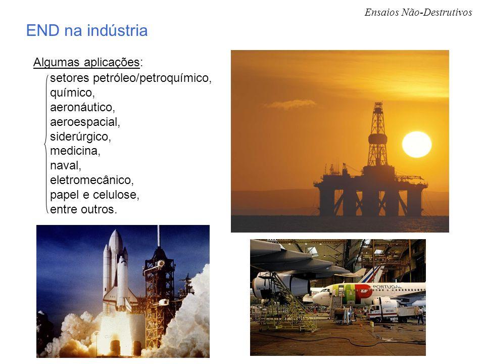 Ensaios Não-Destrutivos END na indústria setores petróleo/petroquímico, químico, aeronáutico, aeroespacial, siderúrgico, medicina, naval, eletromecâni