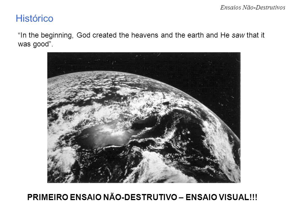 Ensaios Não-Destrutivos Histórico In the beginning, God created the heavens and the earth and He saw that it was good. PRIMEIRO ENSAIO NÃO-DESTRUTIVO