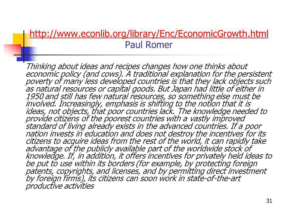 30 Economia das Idéias Romer (1990) endogeneizou a acumulação de conhecimento num modelo onde o crescimento econômico é diridigo por uma variadade cre