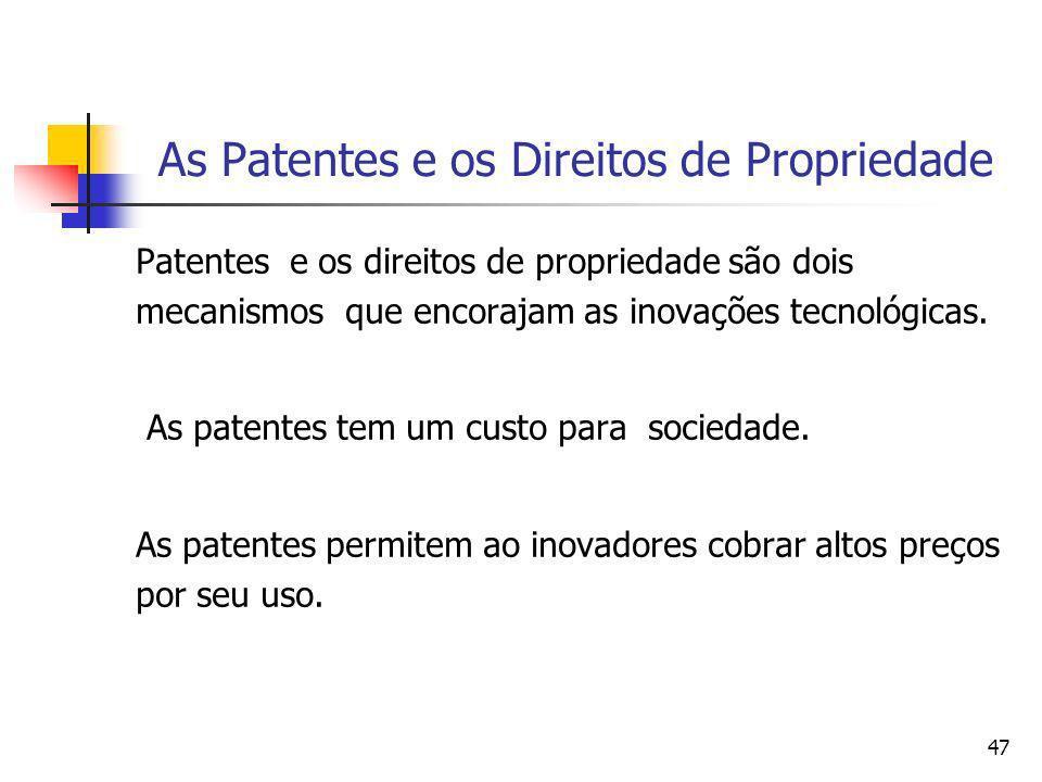 46 As Patentes Patentes – são instrumentos legais sobre a propriedade de uma inovação tecnológica que dá ao proprietário o direito exclusivo sobre seu