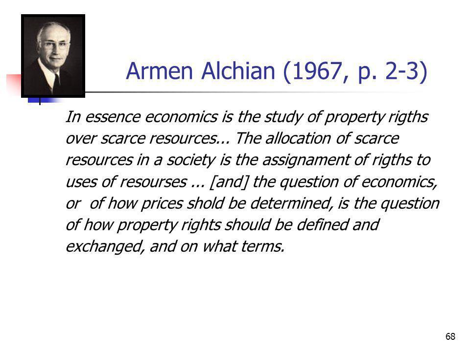 67 Property Rigths Approach Principais autores: Alchian (1961, 1967) Alchian & Demsetz (1972) Yoram Barzel (1988) Elinor Ostrom (2000) Demsetz (1969)