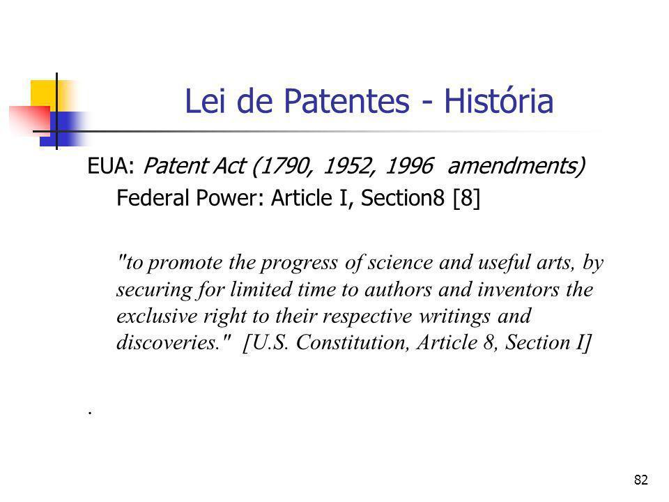 81 Lei de Patentes- História [cf. Joel Moky (1990, p.79)] Veneza – Ato de Patente (1474) Novos mecanismos e engenhos; Proteção contra a imitação por 1