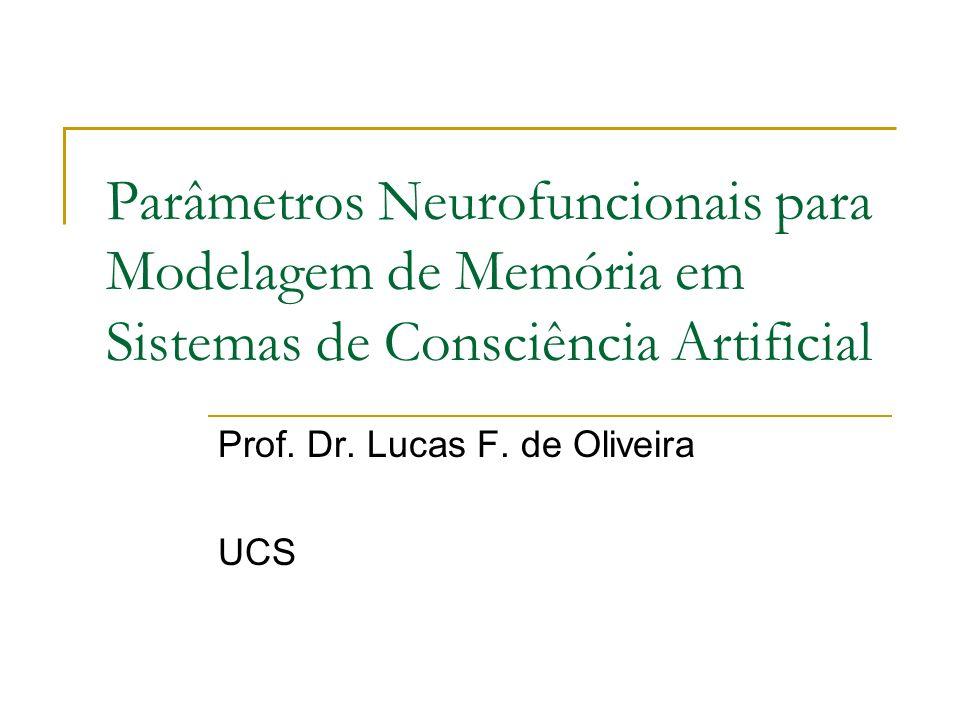 Parâmetros Neurofuncionais para Modelagem de Memória em Sistemas de Consciência Artificial Prof. Dr. Lucas F. de Oliveira UCS