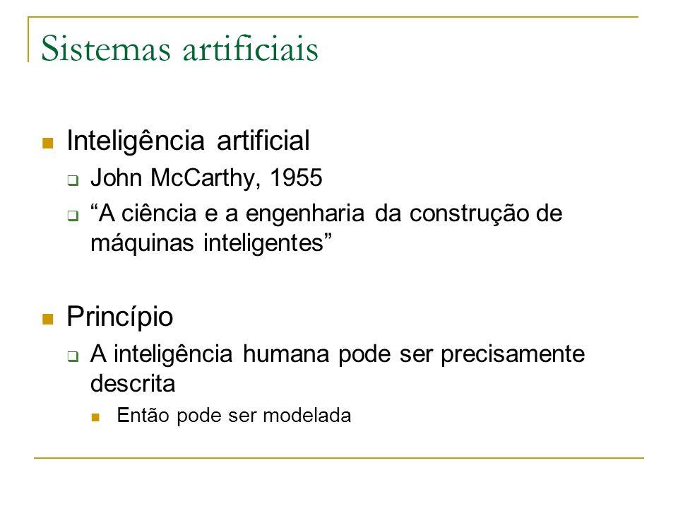 Sistemas artificiais Inteligência artificial John McCarthy, 1955 A ciência e a engenharia da construção de máquinas inteligentes Princípio A inteligên
