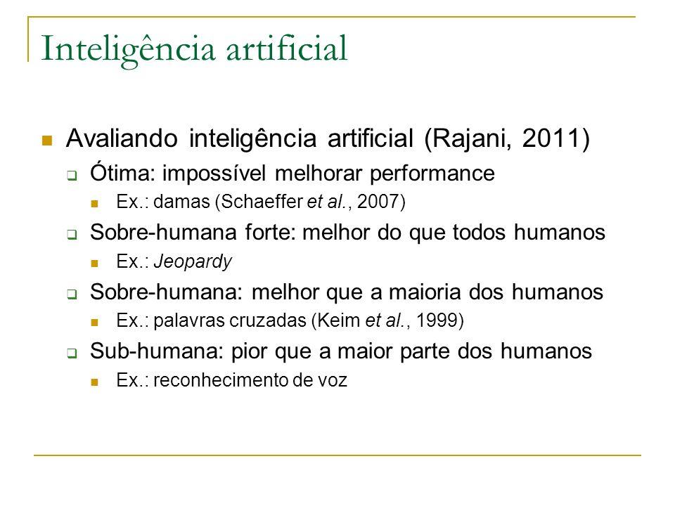 Inteligência artificial Avaliando inteligência artificial (Rajani, 2011) Ótima: impossível melhorar performance Ex.: damas (Schaeffer et al., 2007) So