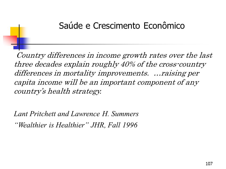 107 Country differences in income growth rates over the last three decades explain roughly 40% of the cross-country differences in mortality improveme