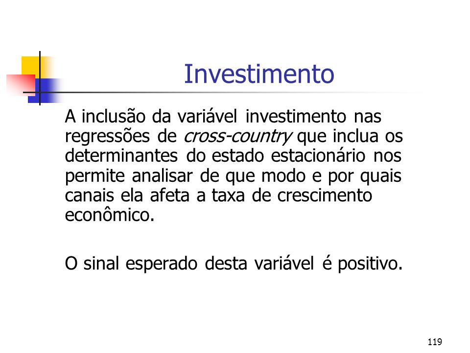 119 Investimento A inclusão da variável investimento nas regressões de cross-country que inclua os determinantes do estado estacionário nos permite an